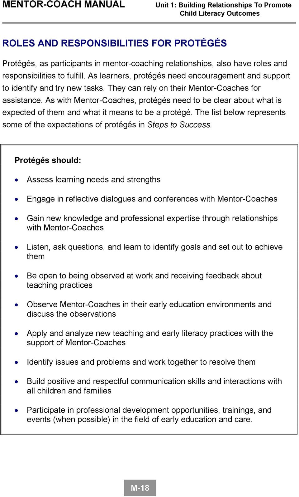 As with Mentor-Coaches, protégés need to be clear about what is expected of them and what it means to be a protégé. The list below represents some of the expectations of protégés in Steps to Success.