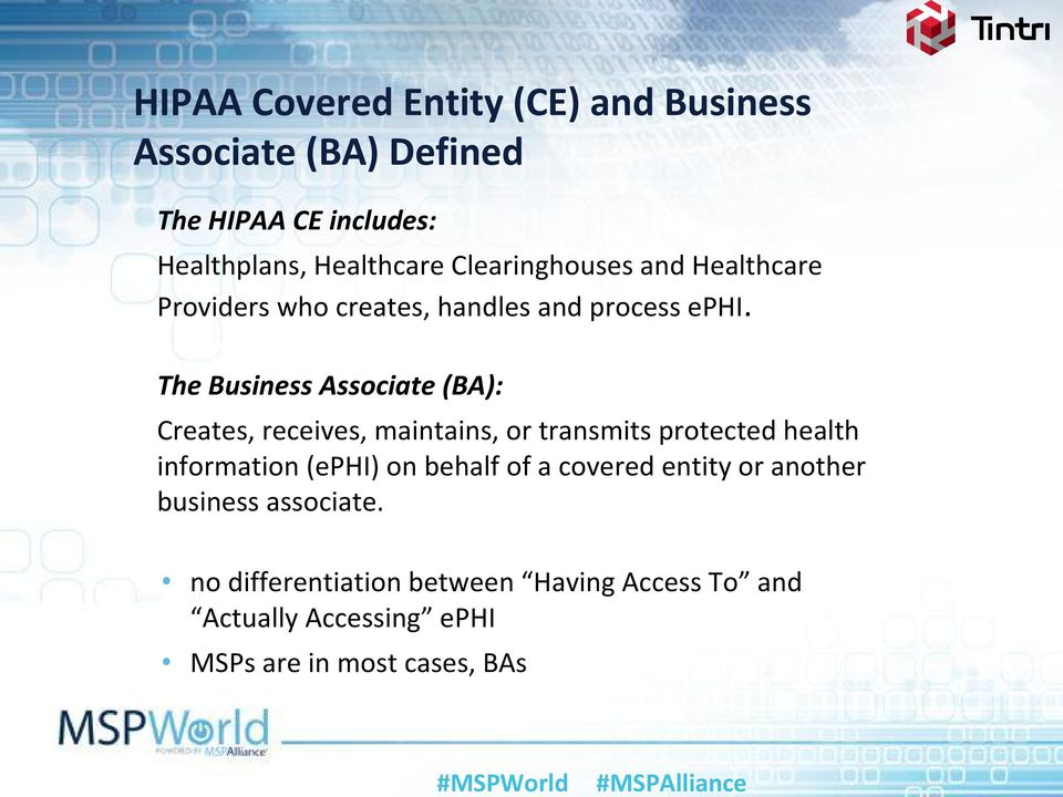 The Business Associate (BA): Creates, receives, maintains, or transmits protected health information (ephi) on
