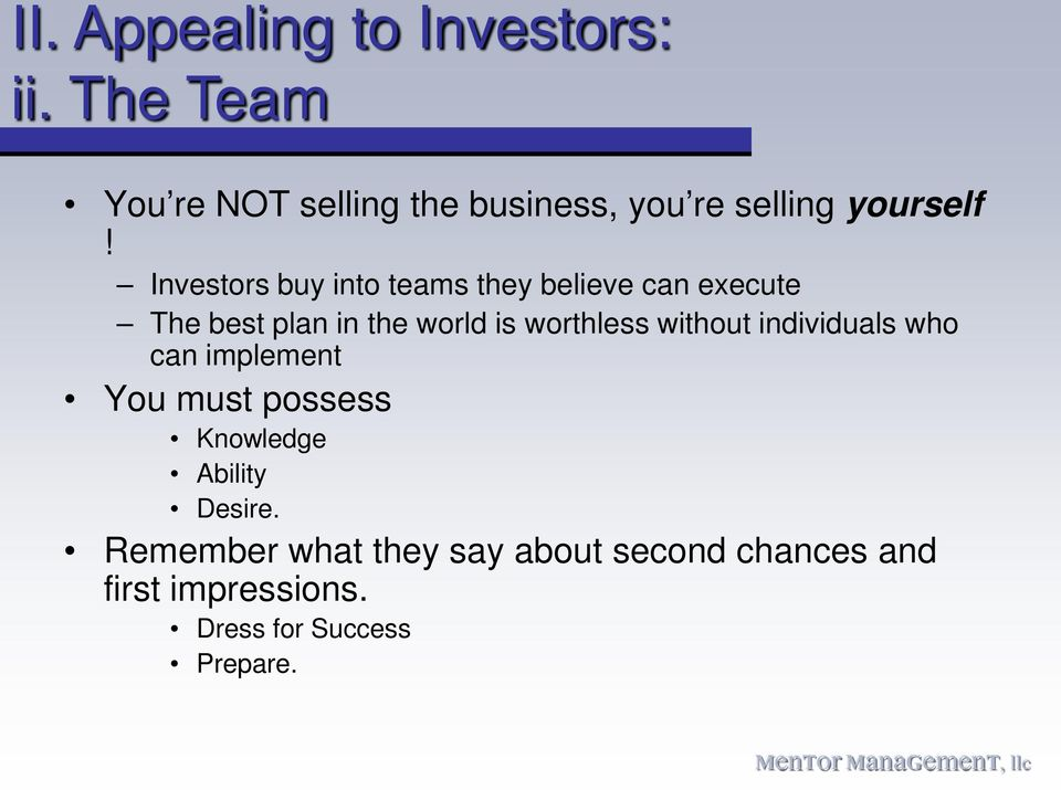 Investors buy into teams they believe can execute The best plan in the world is worthless