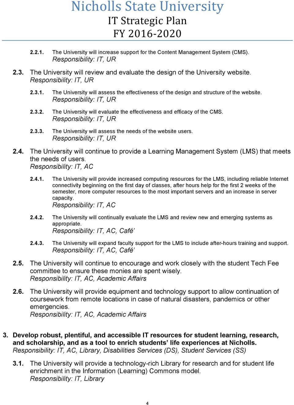 The University will continue to provide a Learning Management System (LMS) that meets the needs of users., AC 2.4.1.