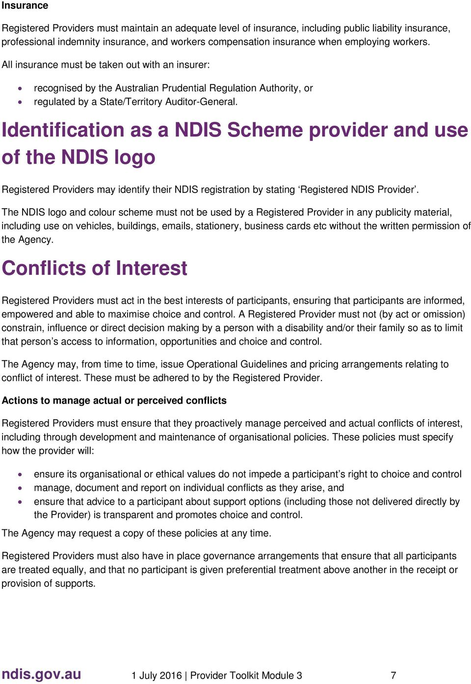 Identification as a NDIS Scheme provider and use of the NDIS logo Registered Providers may identify their NDIS registration by stating Registered NDIS Provider.