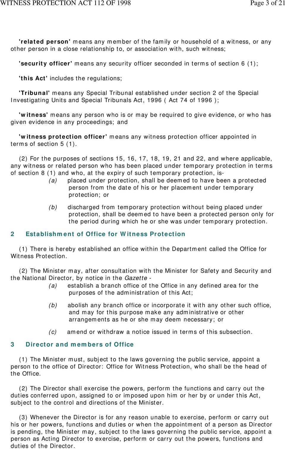 Special Tribunals Act, 1996 ( Act 74 of 1996 ); 'witness' means any person who is or may be required to give evidence, or who has given evidence in any proceedings; and 'witness protection officer'