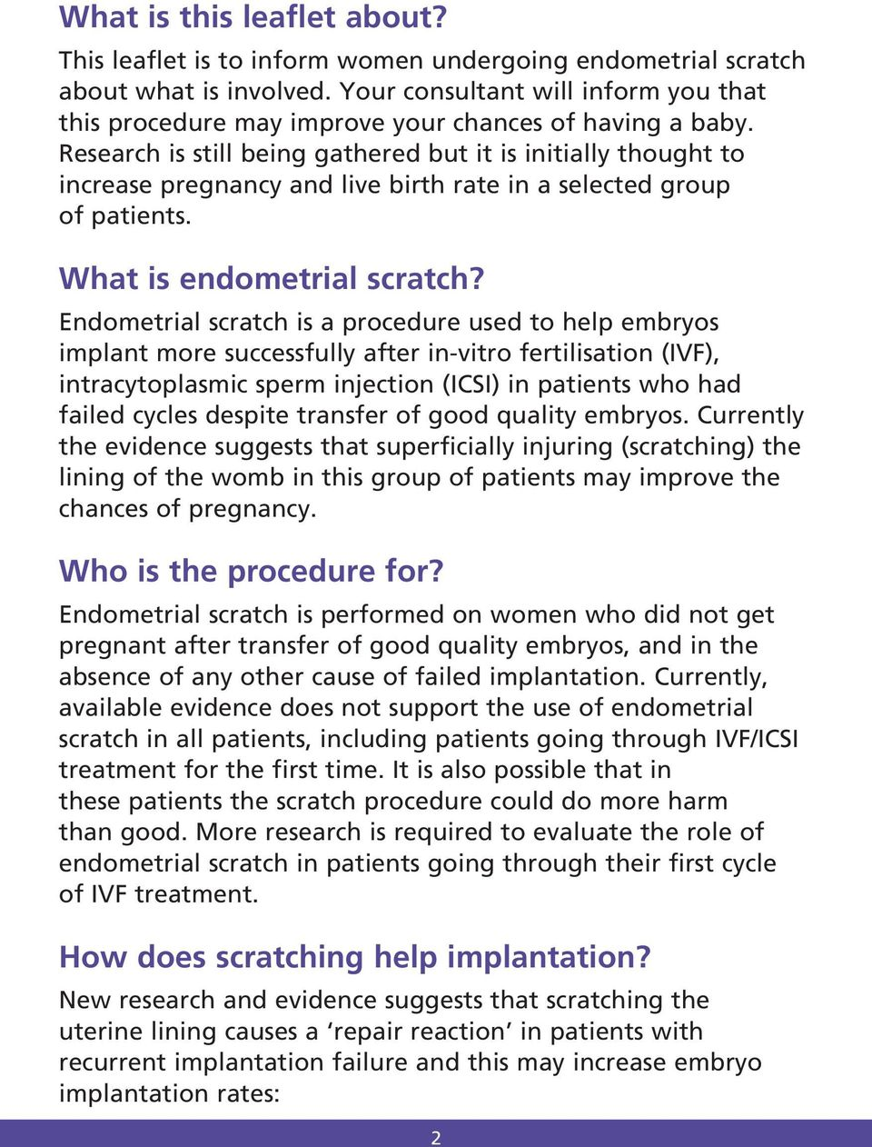 Research is still being gathered but it is initially thought to increase pregnancy and live birth rate in a selected group of patients. What is endometrial scratch?