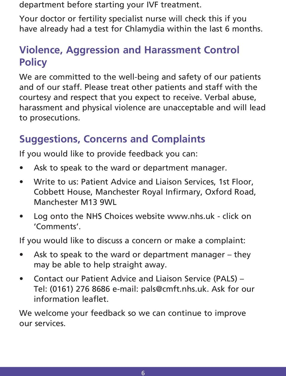Please treat other patients and staff with the courtesy and respect that you expect to receive. Verbal abuse, harassment and physical violence are unacceptable and will lead to prosecutions.