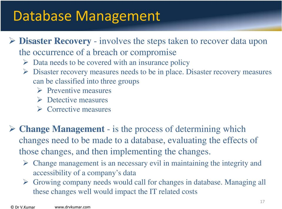 Disaster recovery measures can be classified into three groups Preventive measures Detective measures Corrective measures Change Management - is the process of determining which changes