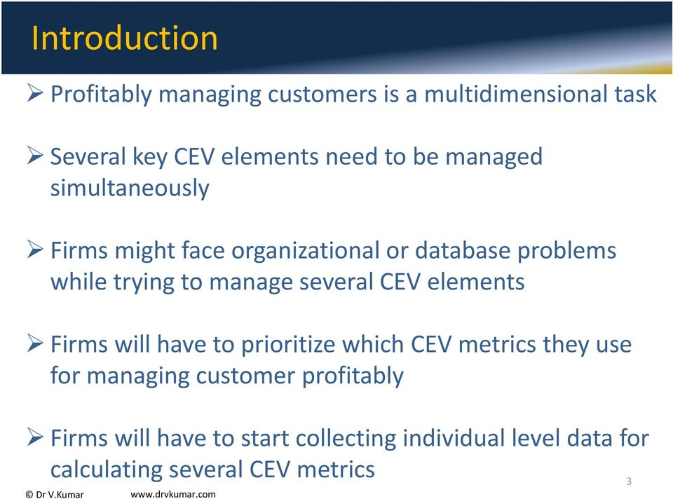 several CEV elements Firms will have to prioritize which CEV metrics they use for managing customer