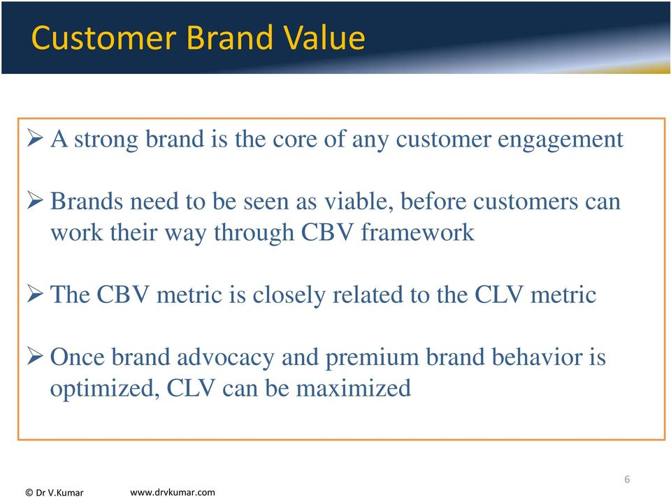 through CBV framework The CBV metric is closely related to the CLV metric
