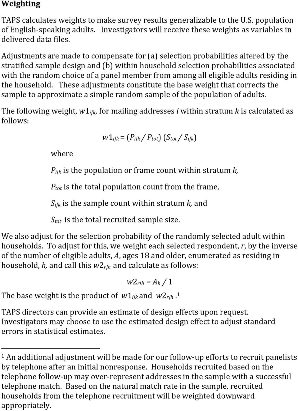 Adjustments are made to compensate for (a) selection probabilities altered by the stratified sample design and (b) within household selection probabilities associated with the random choice of a