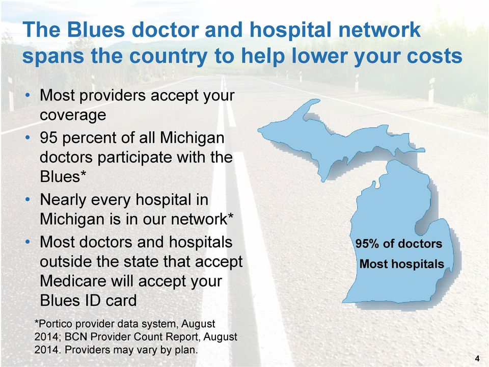 Most doctors and hospitals outside the state that accept Medicare will accept your Blues ID card *Portico provider