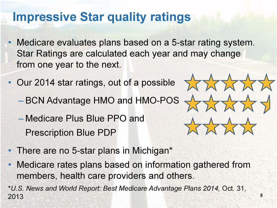 Our 2014 star ratings, out of a possible BCN Advantage HMO and HMO-POS Medicare Plus Blue PPO and Prescription Blue PDP There