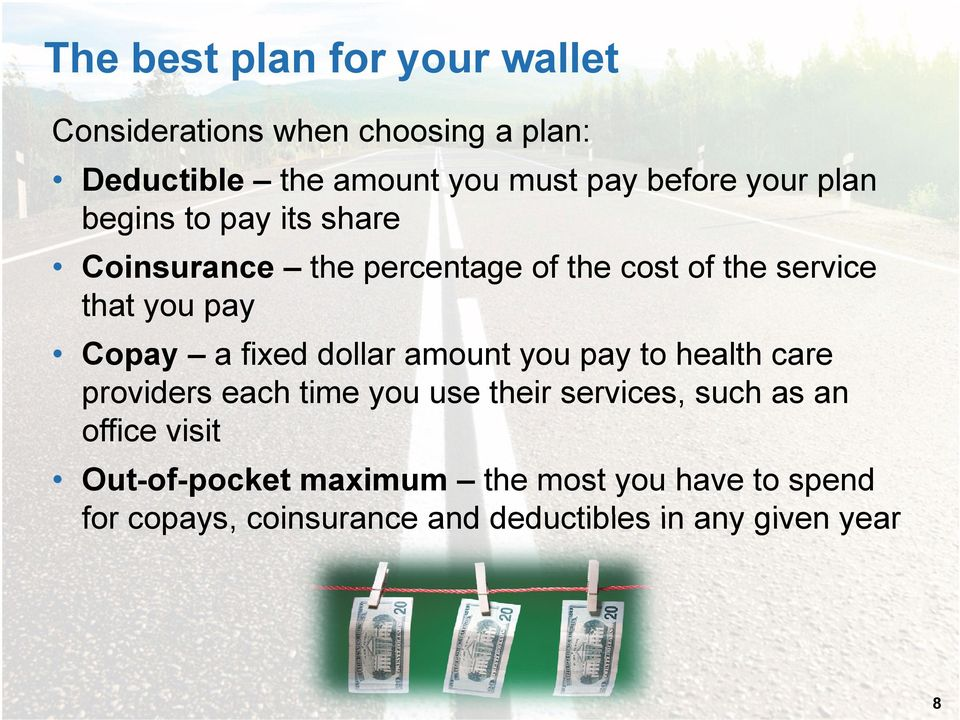 fixed dollar amount you pay to health care providers each time you use their services, such as an office