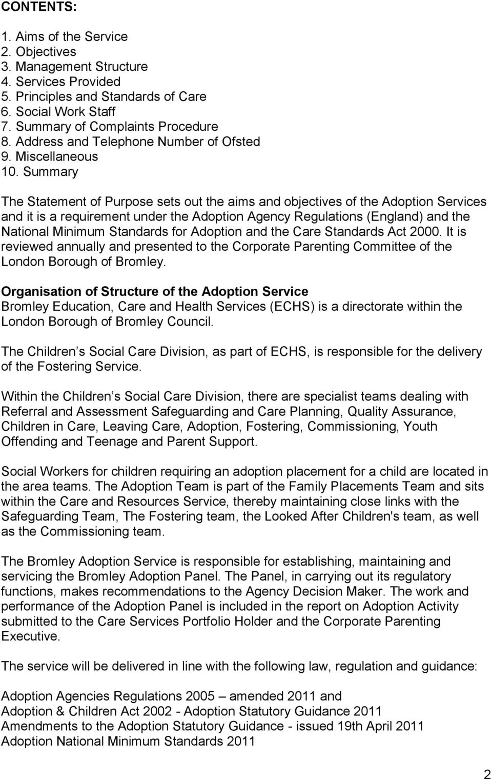 Summary The Statement of Purpose sets out the aims and objectives of the Adoption Services and it is a requirement under the Adoption Agency Regulations (England) and the National Minimum Standards