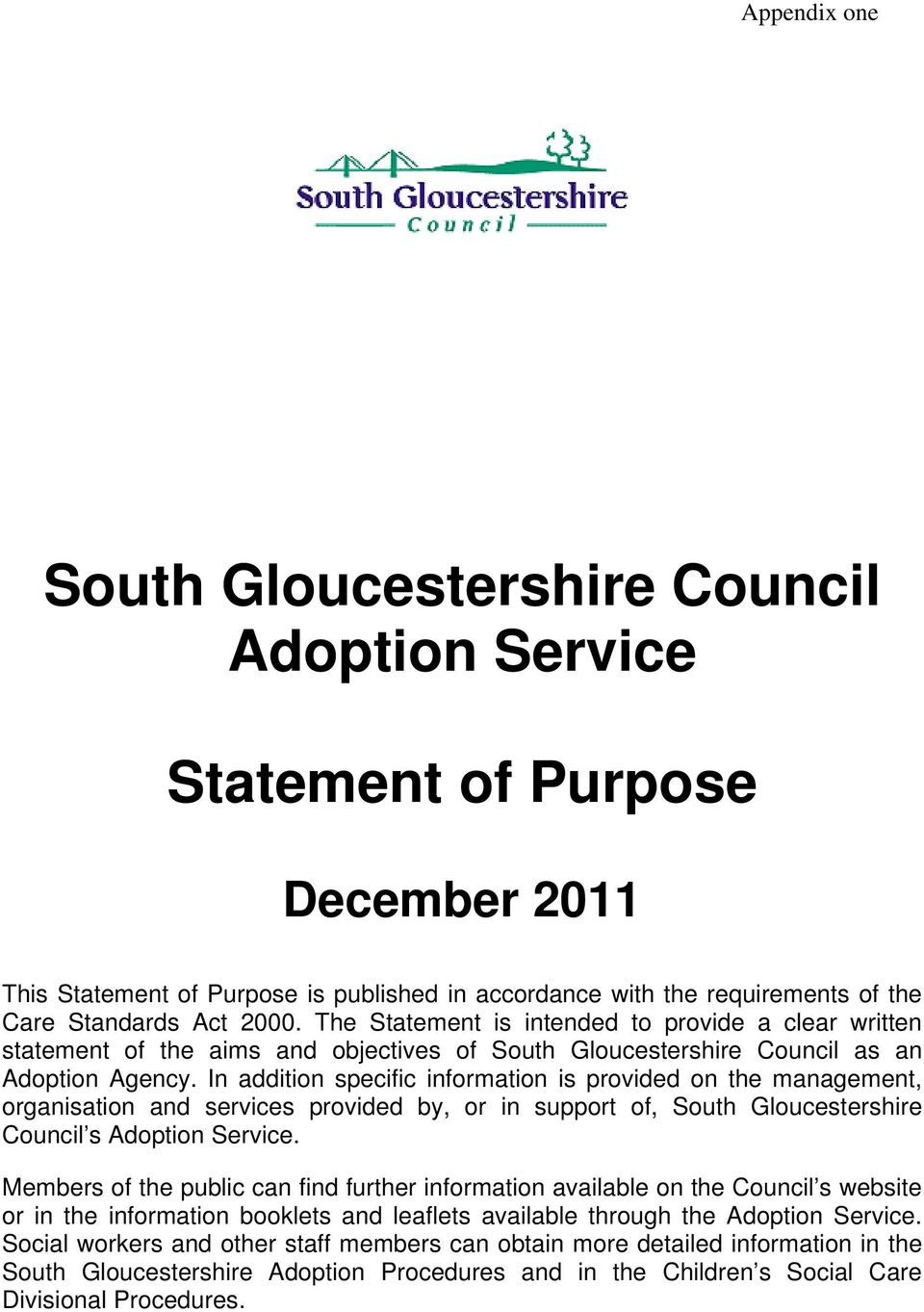 In addition specific information is provided on the management, organisation and services provided by, or in support of, South Gloucestershire Council s Adoption Service.