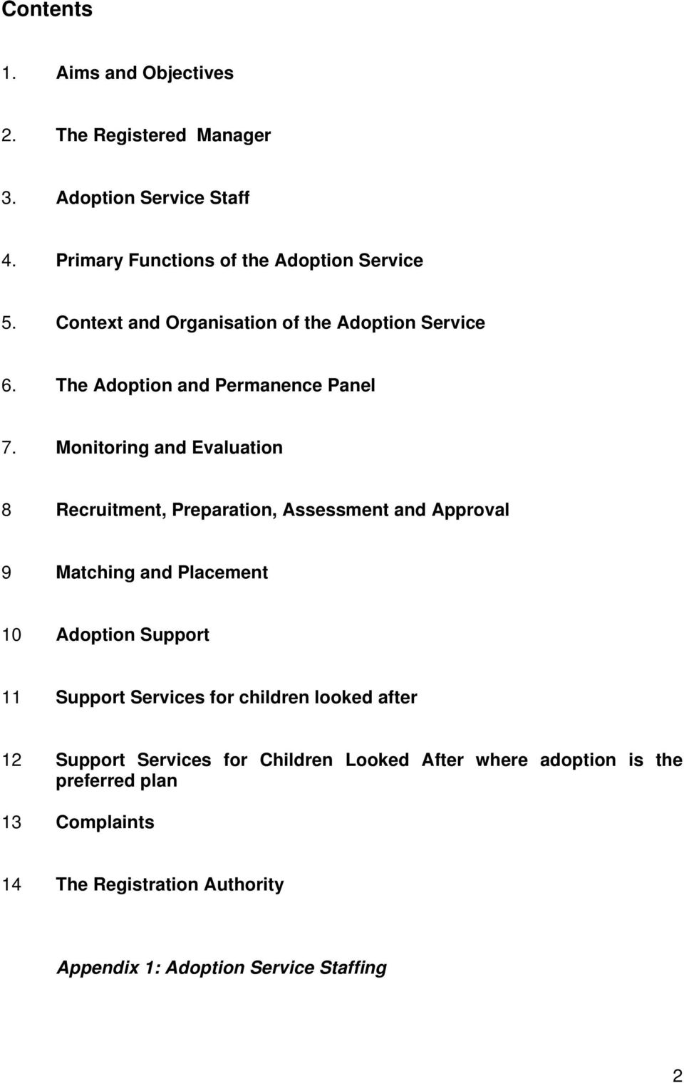 Monitoring and Evaluation 8 Recruitment, Preparation, Assessment and Approval 9 Matching and Placement 10 Adoption Support 11 Support