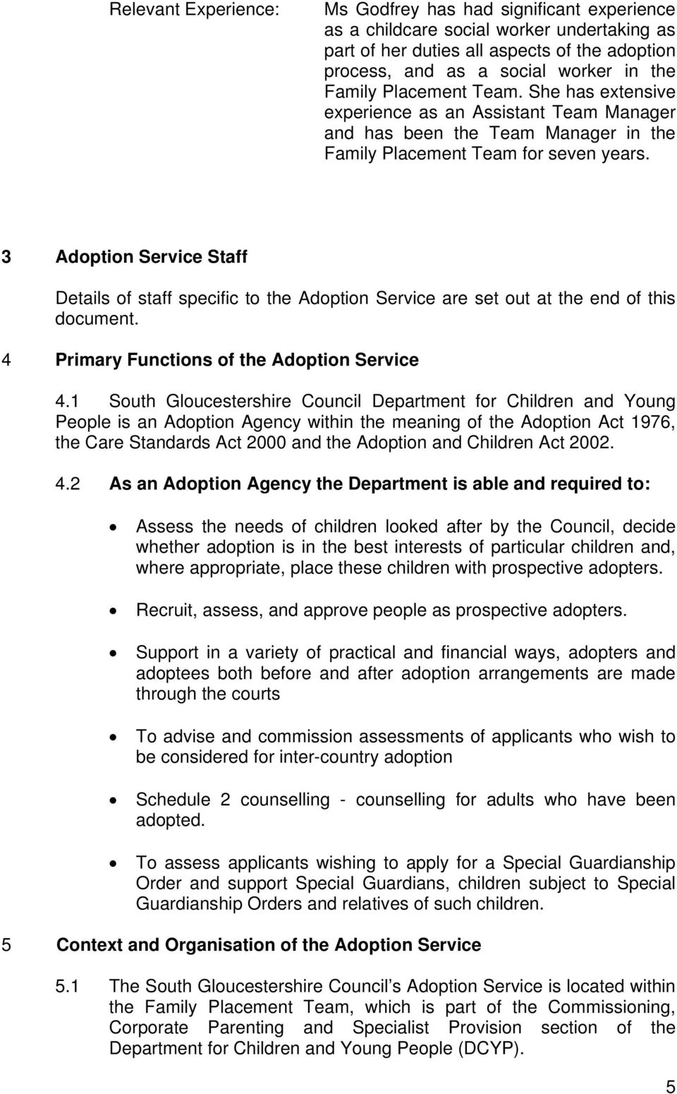3 Adoption Service Staff Details of staff specific to the Adoption Service are set out at the end of this document. 4 Primary Functions of the Adoption Service 4.