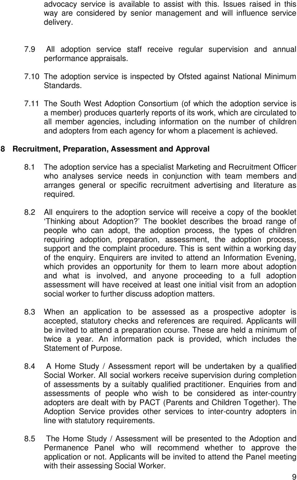10 The adoption service is inspected by Ofsted against National Minimum Standards. 7.