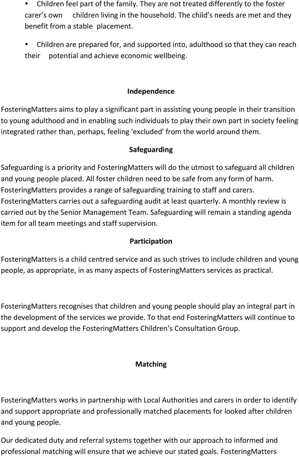 Independence FosteringMatters aims to play a significant part in assisting young people in their transition to young adulthood and in enabling such individuals to play their own part in society