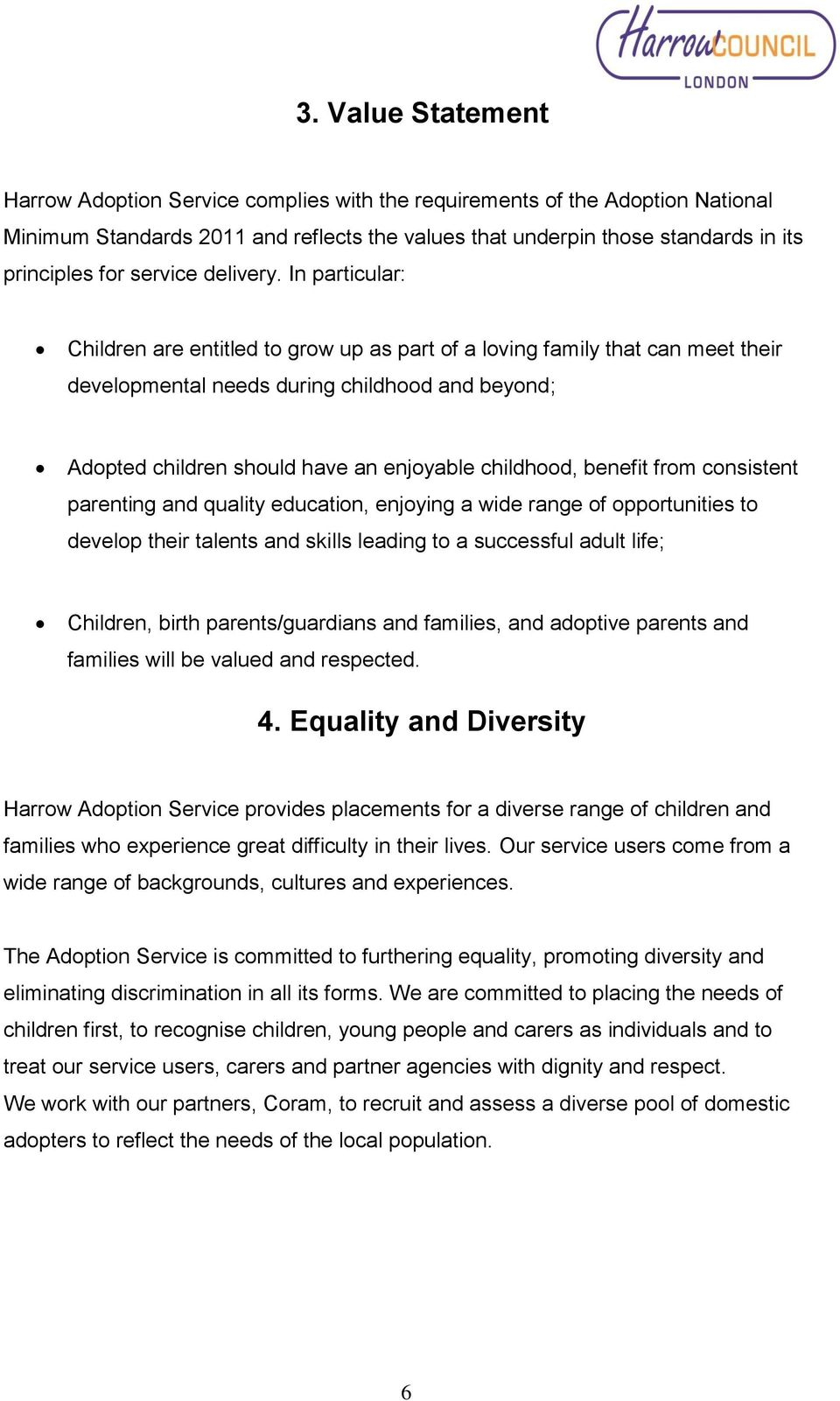 In particular: Children are entitled to grow up as part of a loving family that can meet their developmental needs during childhood and beyond; Adopted children should have an enjoyable childhood,