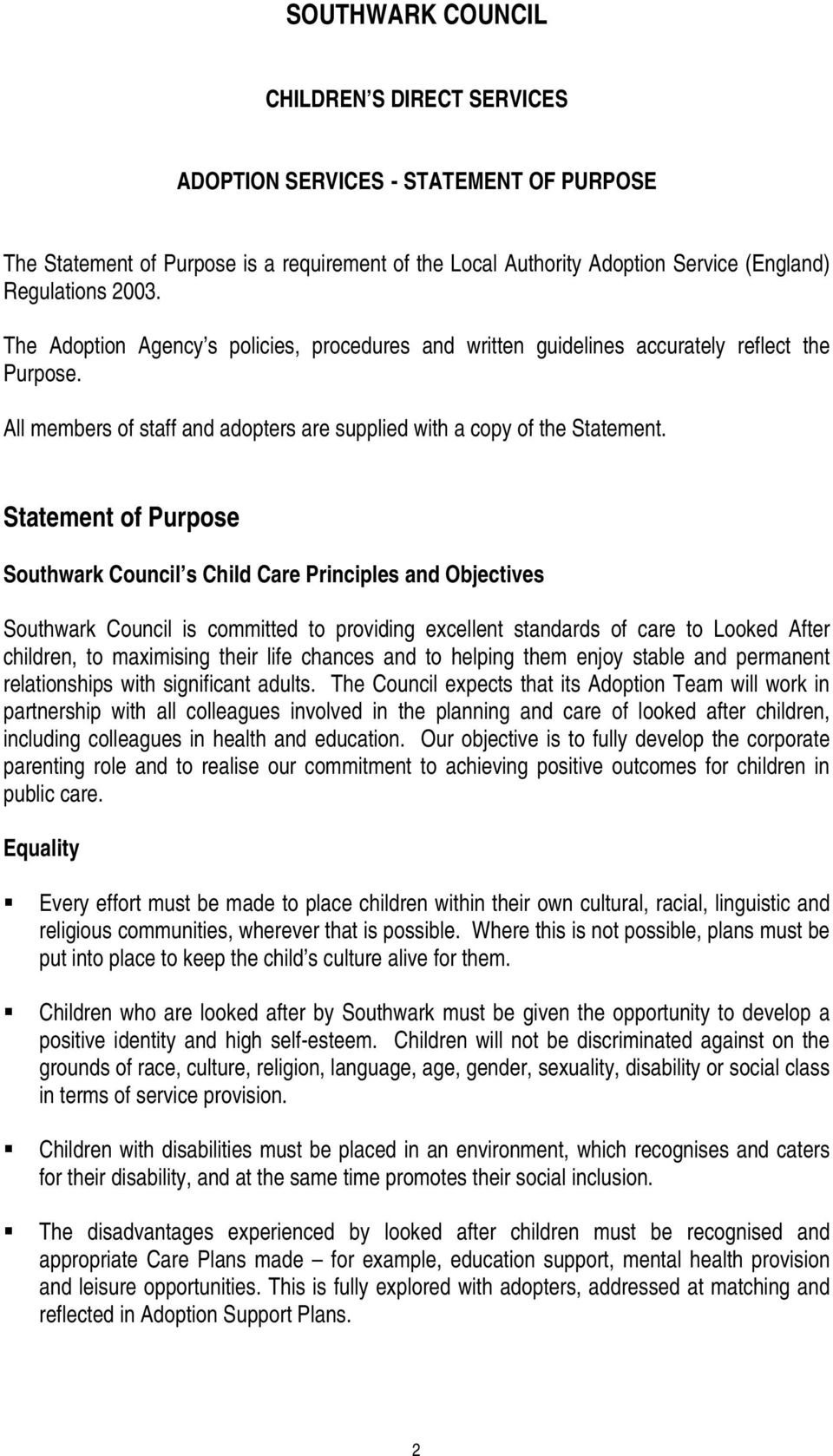 Statement of Purpose Southwark Council s Child Care Principles and Objectives Southwark Council is committed to providing excellent standards of care to Looked After children, to maximising their