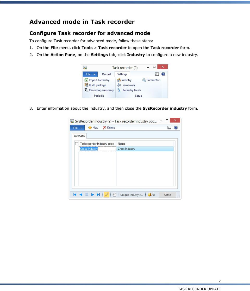 On the File menu, click Tools > Task recorder to open the Task recorder form. 2.