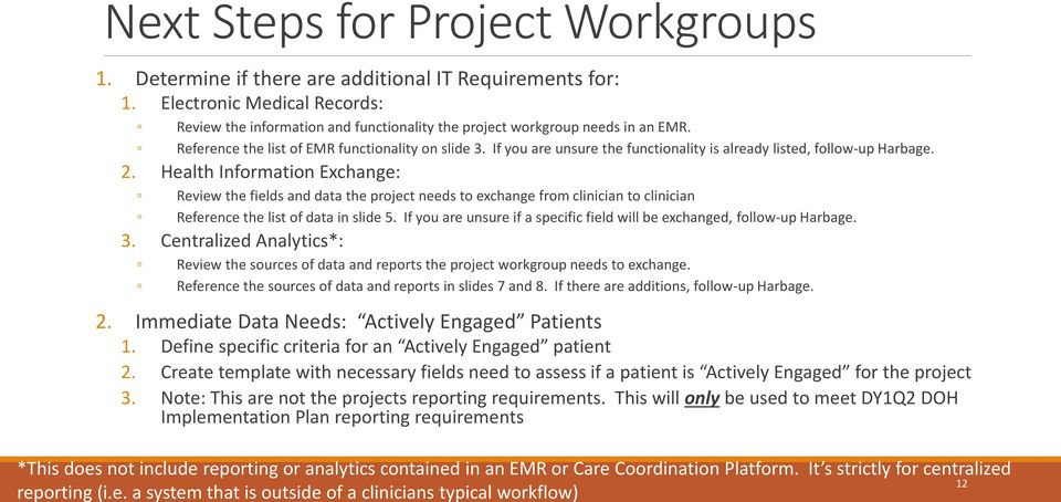 Reference the list of EMR functionality on slide 3. If you are unsure the functionality is already listed, follow-up Harbage. 2.