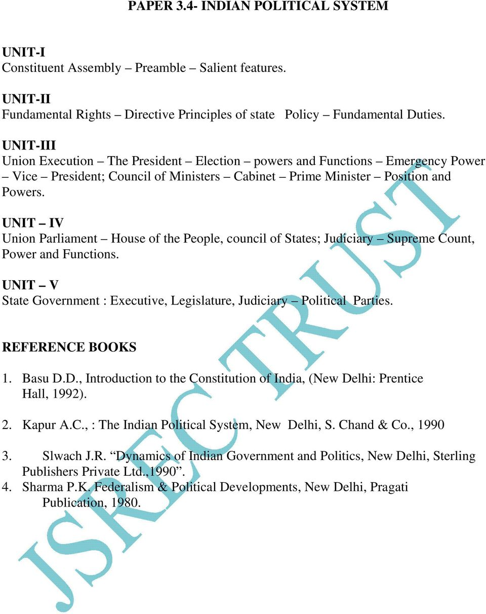 UNIT IV Union Parliament House of the People, council of States; Judiciary Supreme Count, Power and Functions. UNIT V State Government : Executive, Legislature, Judiciary Political Parties. 1. Basu D.