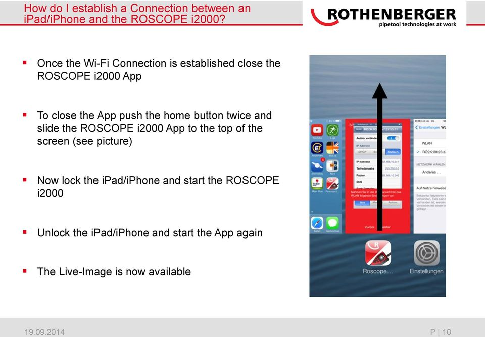 push the home button twice and slide the ROSCOPE i2000 App to the top of the screen (see
