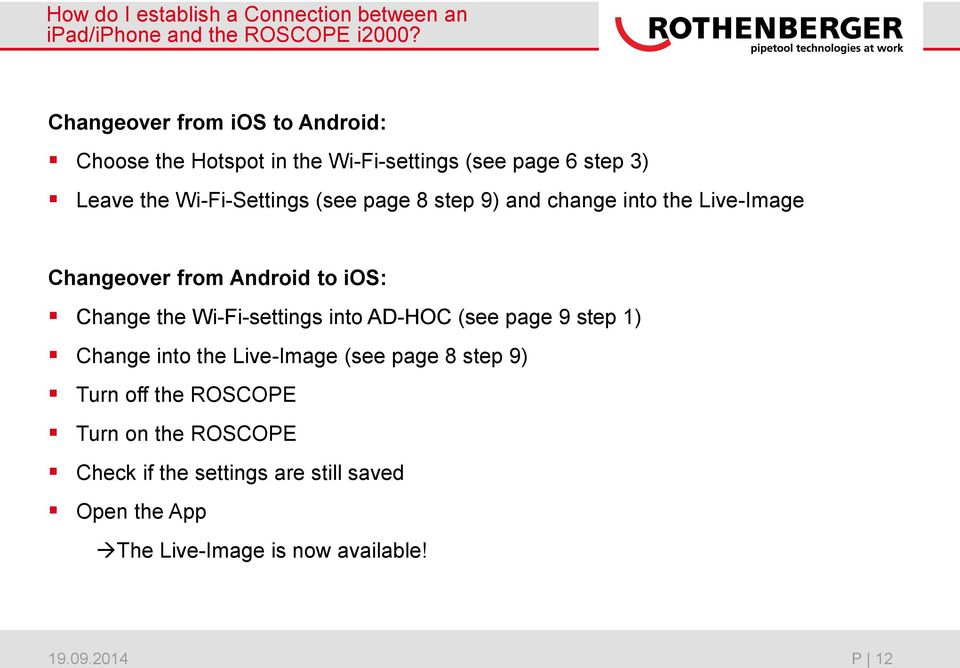 (see page 8 step 9) and change into the Live-Image Changeover from Android to ios: Change the Wi-Fi-settings into