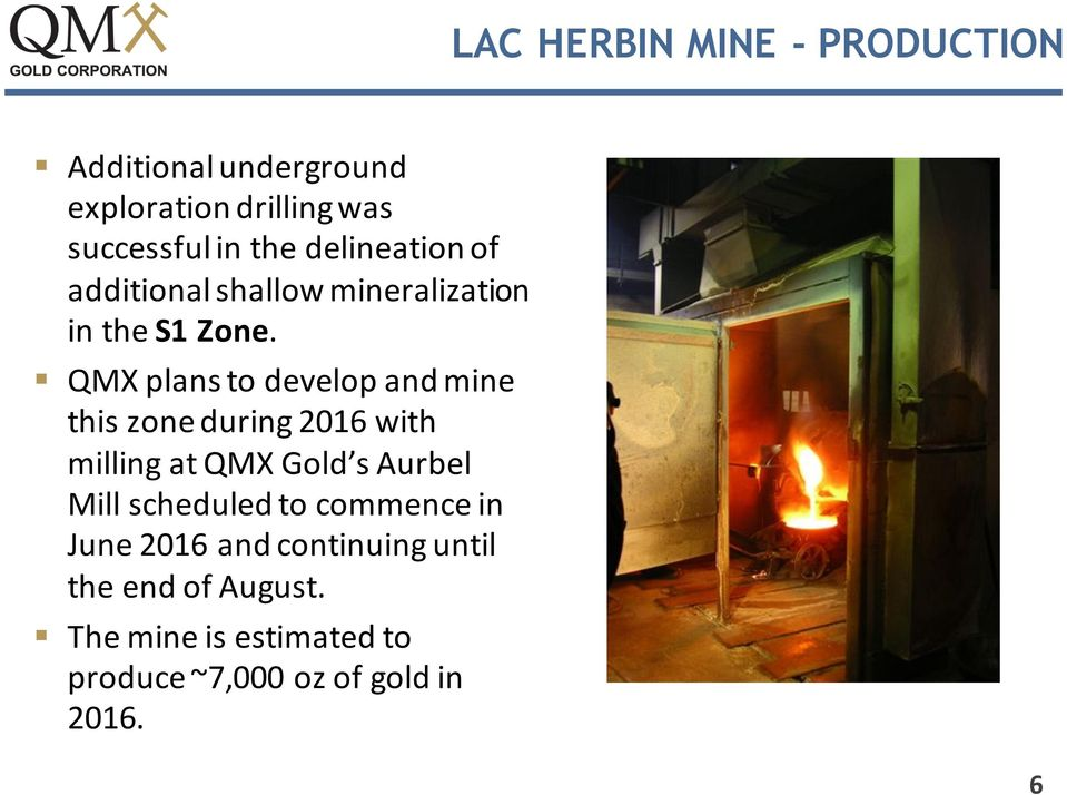 QMX plans to develop and mine this zone during 2016 with milling at QMX Gold s Aurbel Mill