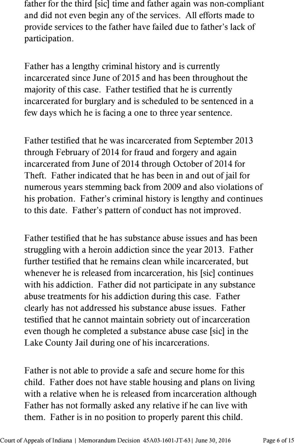 Father has a lengthy criminal history and is currently incarcerated since June of 2015 and has been throughout the majority of this case.