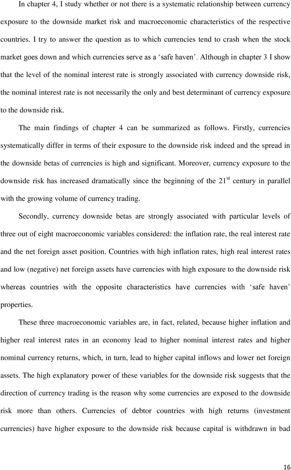 Although in chapter 3 I show that the level of the nominal interest rate is strongly associated with currency downside risk, the nominal interest rate is not necessarily the only and best determinant