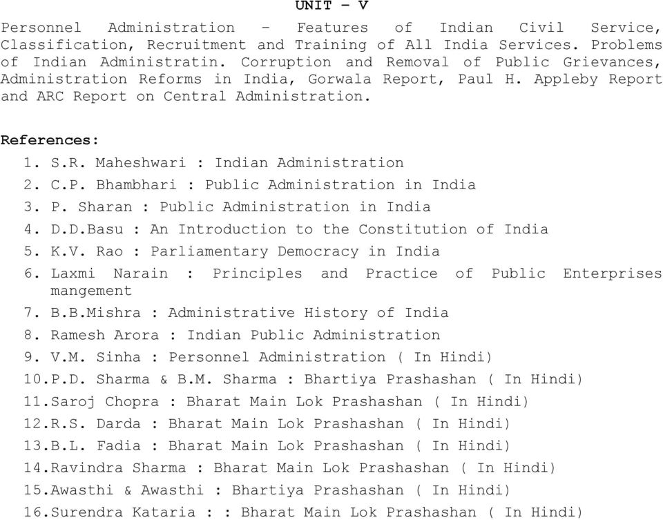 C.P. Bhambhari : Public Administration in India 3. P. Sharan : Public Administration in India 4. D.D.Basu : An Introduction to the Constitution of India 5. K.V.