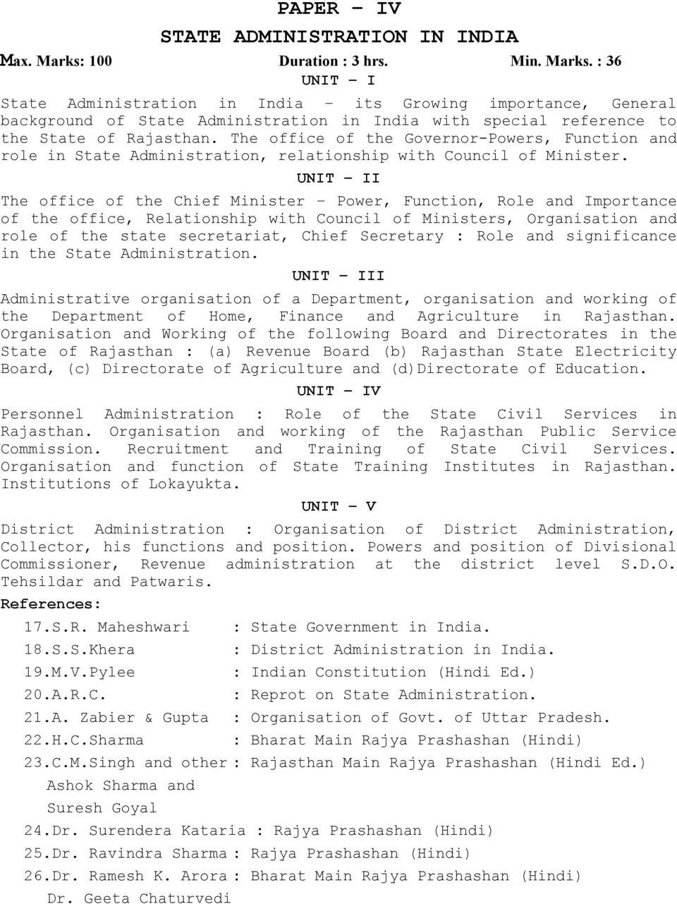 : 36 UNIT I State Administration in India its Growing importance, General background of State Administration in India with special reference to the State of Rajasthan.
