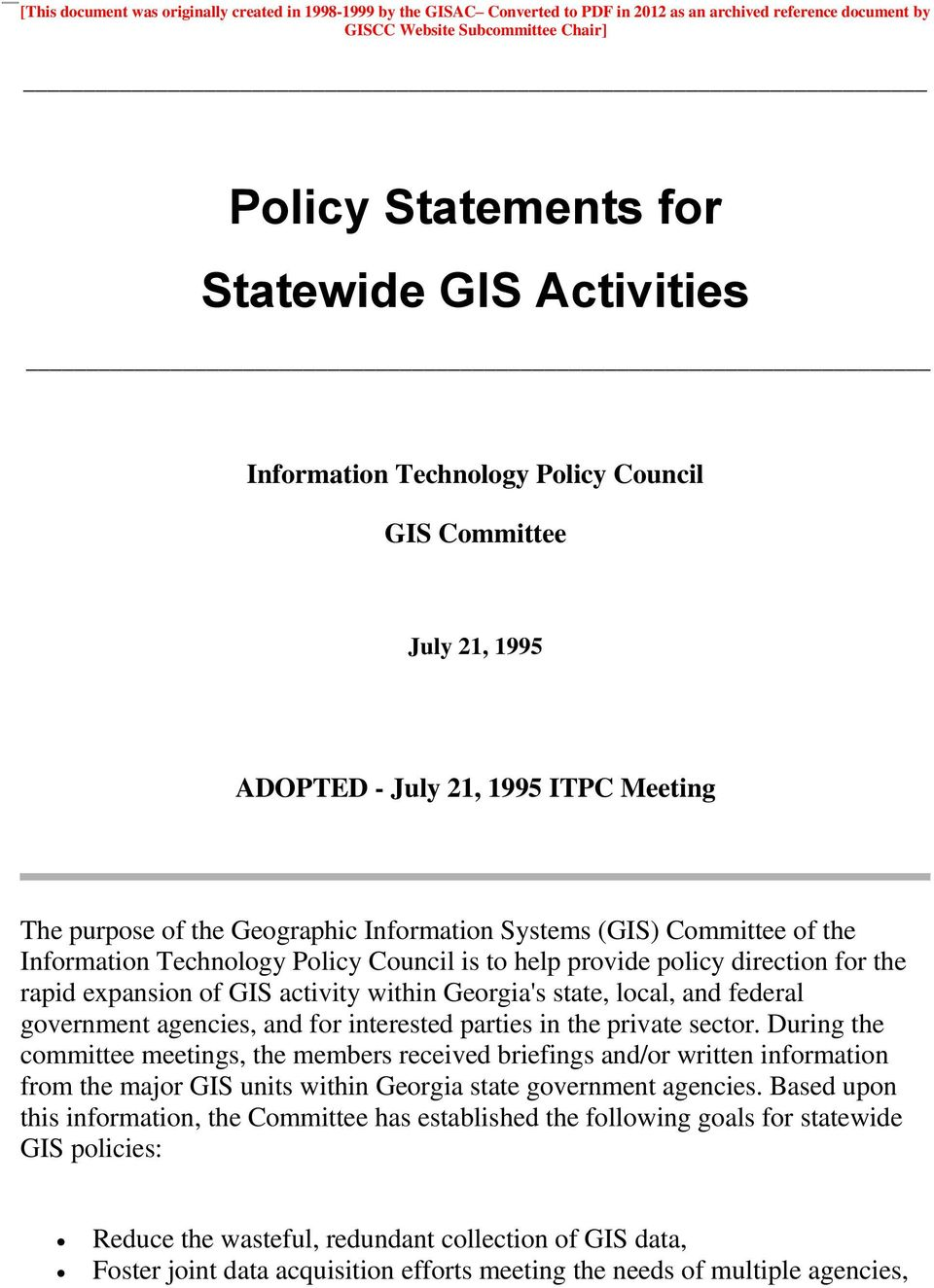 Technology Policy Council is to help provide policy direction for the rapid expansion of GIS activity within Georgia's state, local, and federal government agencies, and for interested parties in the