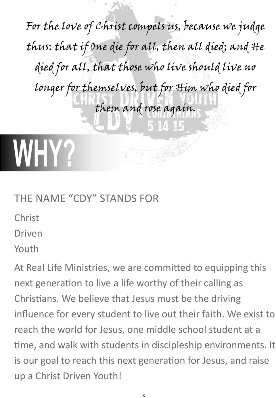 THE NAME CDY STANDS FOR Christ Driven Youth At Real Life Ministries, we are committed to equipping this next generation to live a life worthy of their calling as Christians.