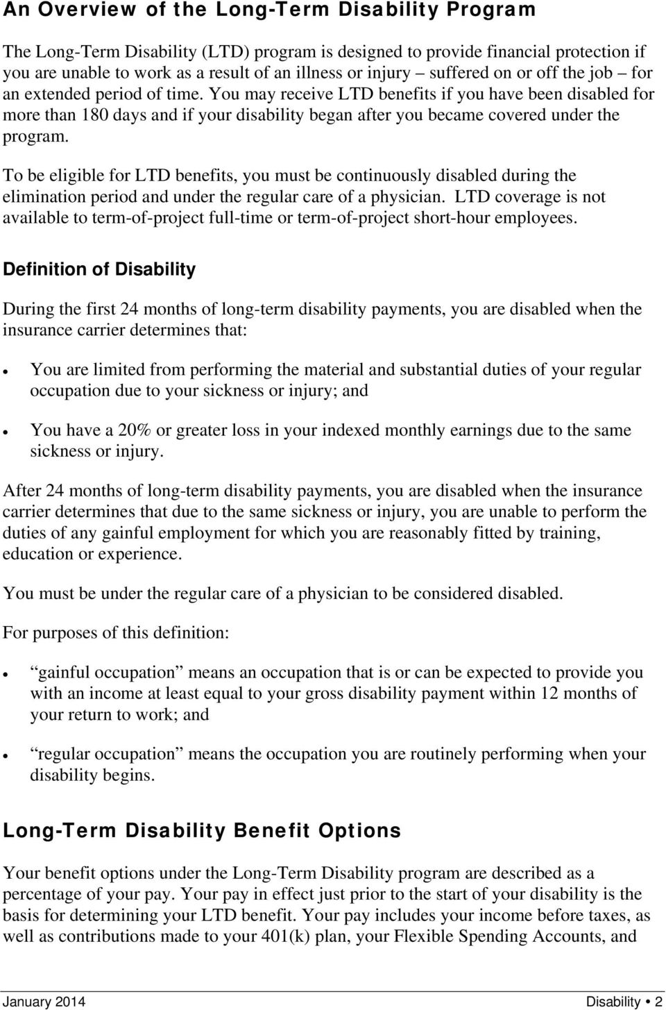 You may receive LTD benefits if you have been disabled for more than 180 days and if your disability began after you became covered under the program.