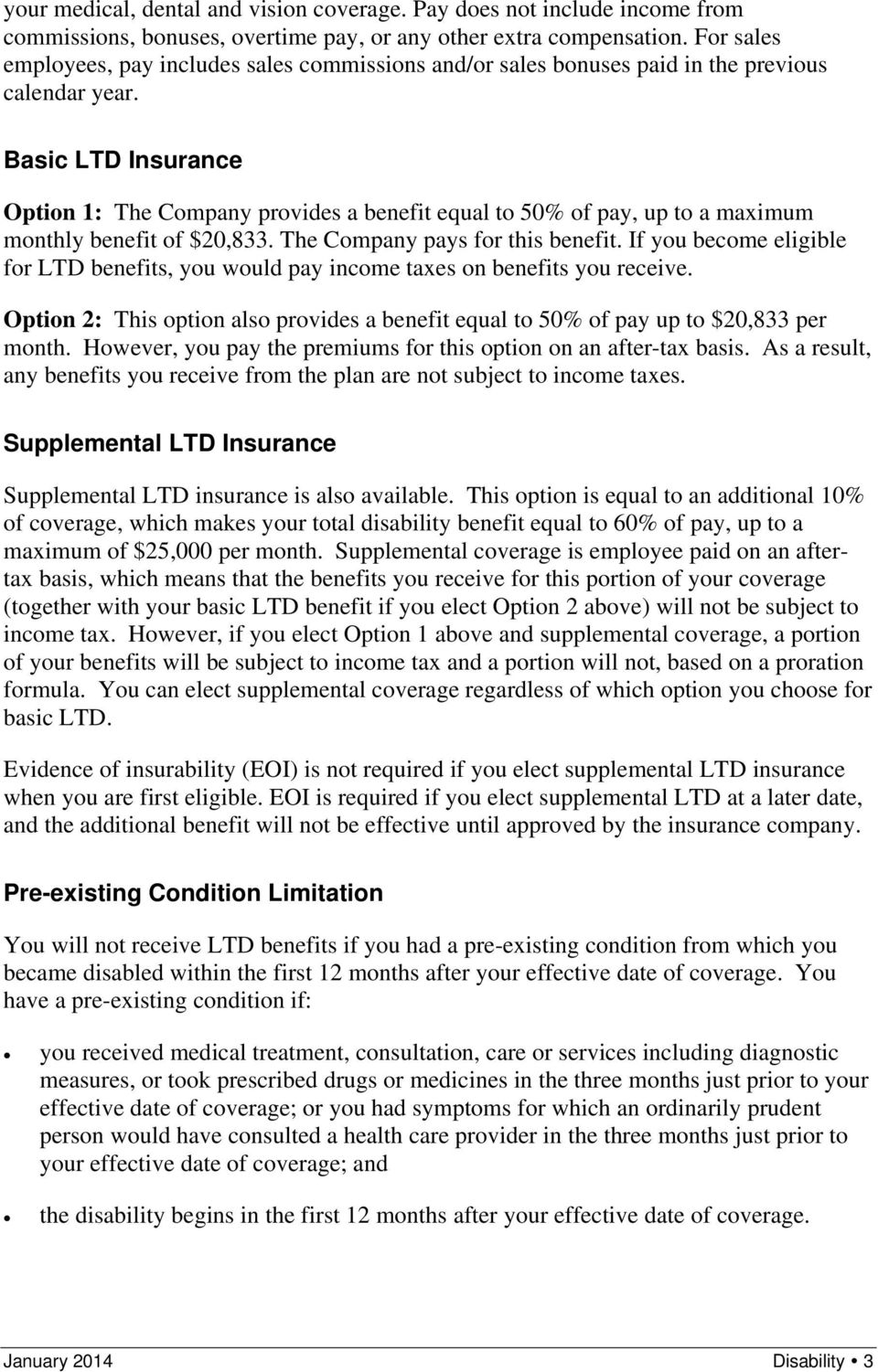 Basic LTD Insurance Option 1: The Company provides a benefit equal to 50% of pay, up to a maximum monthly benefit of $20,833. The Company pays for this benefit.
