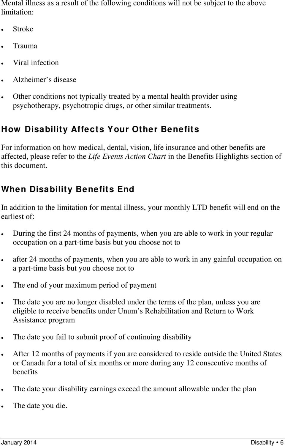 How Disability Affects Your Other Benefits For information on how medical, dental, vision, life insurance and other benefits are affected, please refer to the Life Events Action Chart in the Benefits