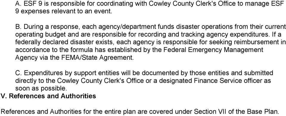 If a federally declared disaster exists, each agency is responsible for seeking reimbursement in accordance to the formula has established by the Federal Emergency Management Agency via the