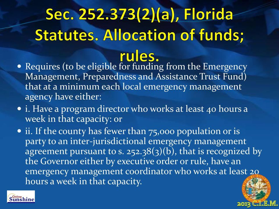 If the county has fewer than 75,000 population or is party to an inter-jurisdictional emergency management agreement pursuant to s. 252.