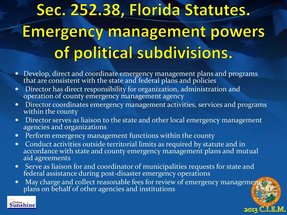 state and other local emergency management agencies and organizations Perform emergency management functions within the county Conduct activities outside territorial limits as required by statute and