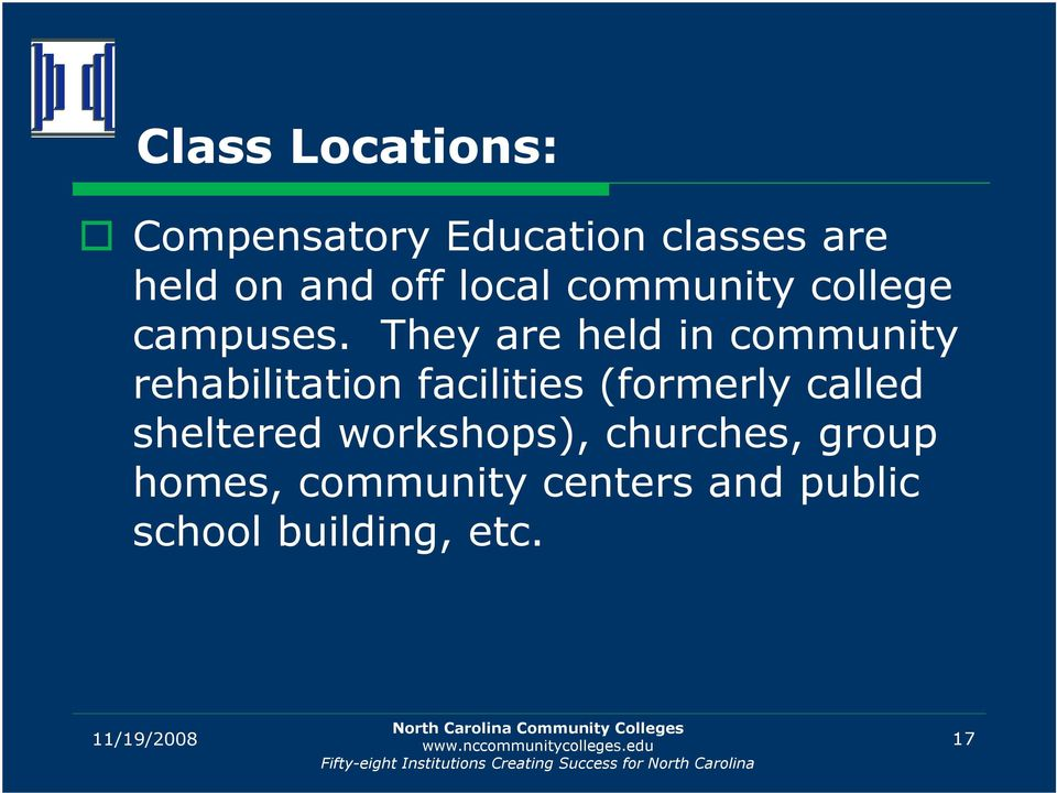 They are held in community rehabilitation facilities (formerly called