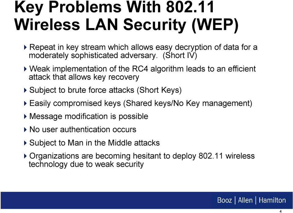 (Short IV) Weak implementation of the RC4 algorithm leads to an efficient attack that allows key recovery Subject to brute force attacks