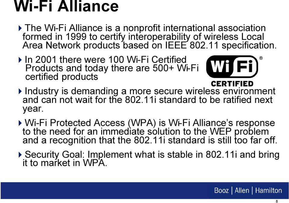 In 2001 there were 100 Wi-Fi Certified Products and today there are 500+ Wi-Fi certified products Industry is demanding a more secure wireless environment and can not