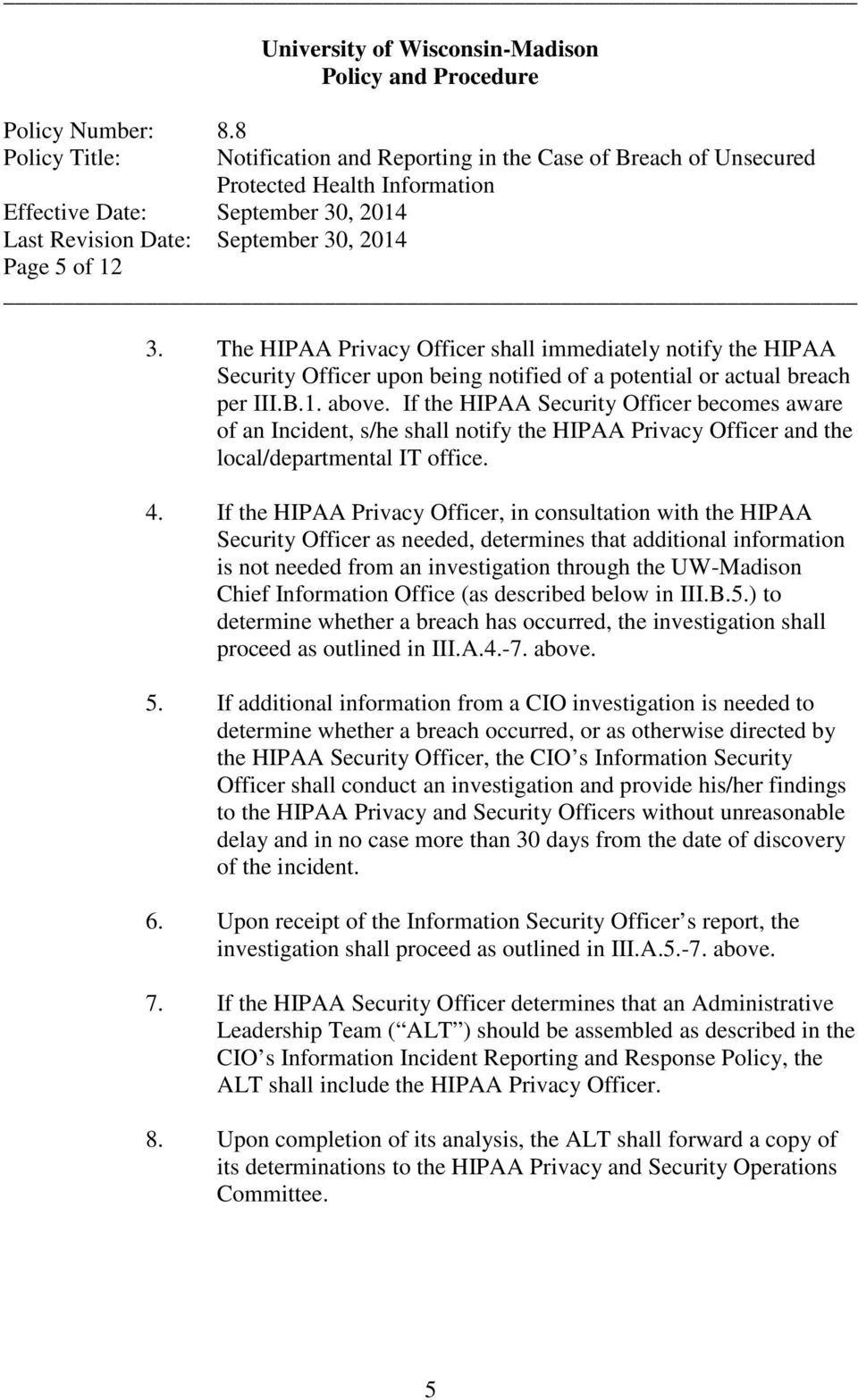 If the HIPAA Privacy Officer, in consultation with the HIPAA Security Officer as needed, determines that additional information is not needed from an investigation through the UW-Madison Chief