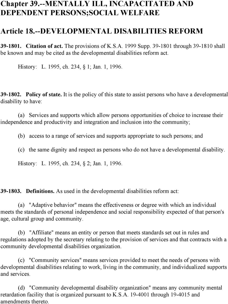 It is the policy of this state to assist persons who have a developmental disability to have: (a) Services and supports which allow persons opportunities of choice to increase their independence and