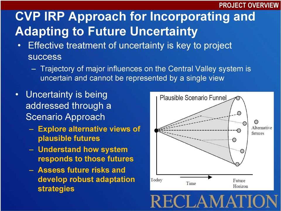 a single view Uncertainty is being addressed through a Scenario Approach Explore alternative views of plausible futures