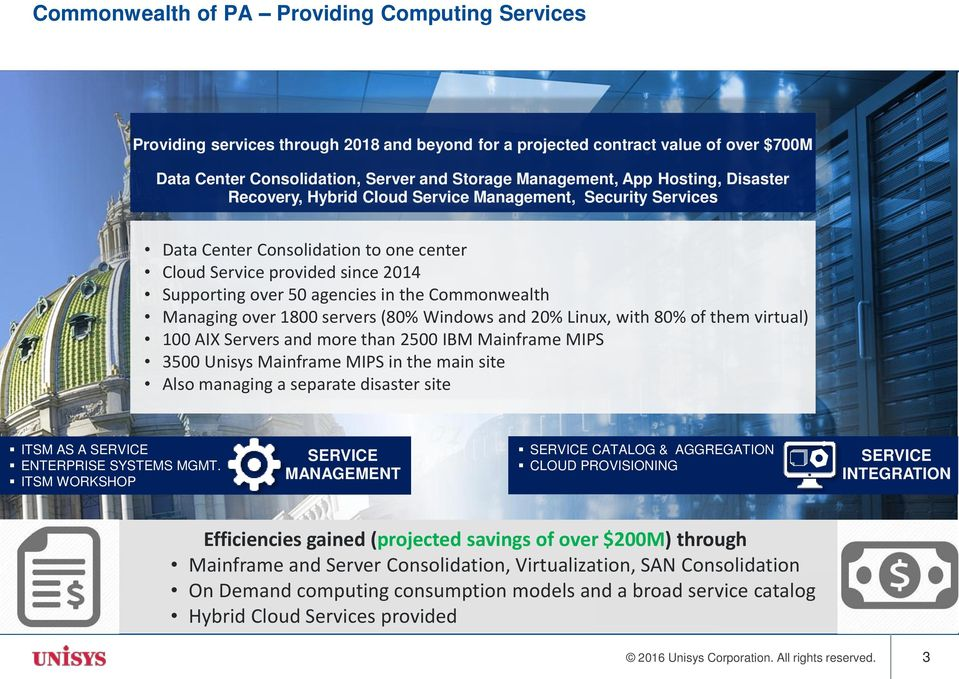 Commonwealth Managing over 1800 servers (80% Windows and 20% Linux, with 80% of them virtual) 100 AIX Servers and more than 2500 IBM Mainframe MIPS 3500 Unisys Mainframe MIPS in the main site Also