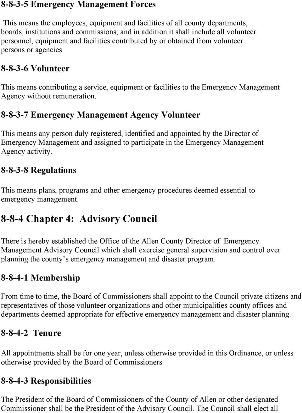 8-8-3-6 Volunteer This means contributing a service, equipment or facilities to the Emergency Management Agency without remuneration.