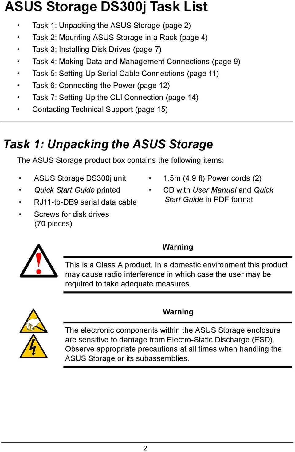 15) Task 1: Unpacking the ASUS Storage The ASUS Storage product box contains the following items: ASUS Storage DS300j unit Quick Start Guide printed RJ11-to-DB9 serial data cable Screws for disk